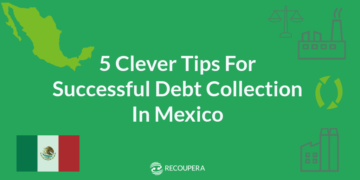 Five clever tips for successful debt collection in Mexico