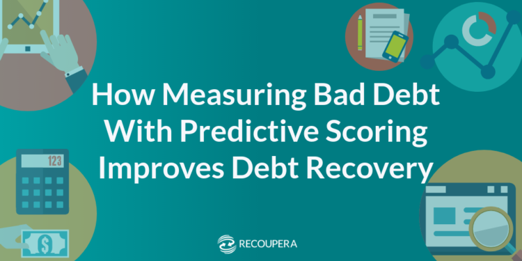Measuring Bad Debt with Predictive Credit Scoring Improves Debt Recovery