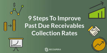 9 Steps to improve past due receivables collection rates